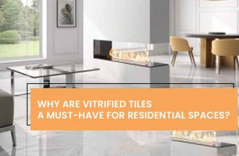 WHY ARE VITRIFIED TILES A MUST-HAVE FOR RESIDENTIAL SPACES?